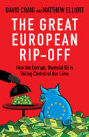 The Great European Rip-off: How the Corrupt, Wasteful EU is Taking Control of Our Lives (Paperback)