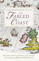 The Fabled Coast: Legends & Traditions from Around the Shores of Britain & Ireland (Hardback)