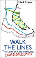 Walk the Lines: The London Underground, Overground (Hardback)
