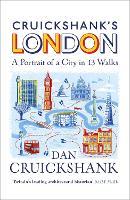 Cruickshank's London: A Portrait of a City in 13 Walks (Hardback)