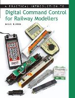 A Practical Introduction to Digital Command Control for Railway Modellers