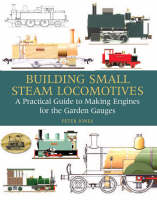 Building Small Steam Locomotives: A Practical Guide to Making Engines for Garden Gauges (Hardback)