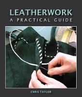 Leatherwork: A Practical Guide (Hardback)