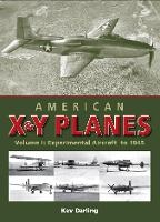 American X & Y Planes: Volume 1: Experimental Aircraft to 1945 (Hardback)