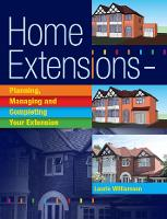 Home Extensions: Planning, Managing and Completing Your Extension (Paperback)