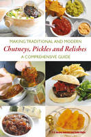 Making Traditional and Modern Chutneys, Pickles and Relishes: A Comprehensive Guide (Paperback)