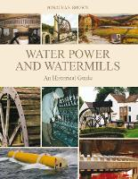 Water Power and Watermills: An Historical Guide (Hardback)