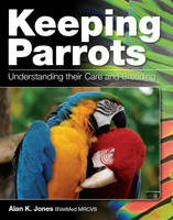 Keeping Parrots: Understanding their Care and Breeding (Hardback)