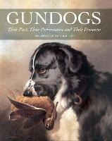 Gundogs: Their Past, Their Performance and Their Prospects (Hardback)