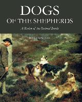 Dogs of the Shepherds: A Review of the Pastoral Breeds (Hardback)