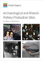 Archaeological and Historic Pottery Production Sites: Guidelines for Best Practice (Paperback)
