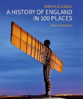 A History of England in 100 Places: Irreplaceable (Hardback)