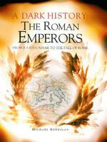 Roman Emperors: A Dark History - Dark History (Hardback)