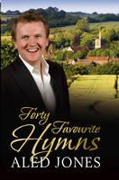 Aled Jones' Forty Favourite Hymns (Hardback)