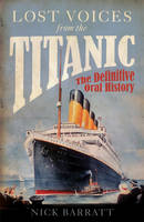Lost Voices from the Titanic: The Definitive Oral History (Paperback)