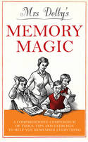 Mrs Dolby's Memory Magic: A Comprehensive Compendium of Tools, Tips and Exercises to Help You Remember Everything (Hardback)