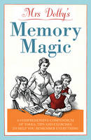 Mrs Dolby's Memory Magic: A Comprehensive Compendium of Tools, Tips and Exercises to Help You Remember Everything (Paperback)