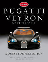 Bugatti Veyron: A Quest for Perfection - The Story of the Greatest Car in the World (Hardback)