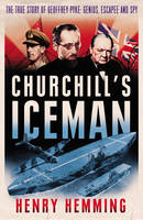 Churchill's Iceman: The True Story of Geoffrey Pyke: Genius, Fugitive, Spy (Hardback)