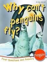 Why Can't Penguins Fly?: First Questions and Answers - Penguins - First Q&A (Paperback)