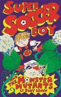 Super Soccer Boy and the Monster Mutants - Super Soccer Boy (Paperback)
