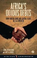 Africa's Odious Debts: How Foreign Loans and Capital Flight Bled a Continent - African Arguments (Hardback)