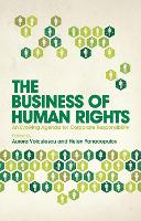 The Business of Human Rights: An Evolving Agenda for Corporate Responsibility (Hardback)