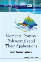 Moments, Positive Polynomials And Their Applications - Series On Optimization And Its Applications 1 (Hardback)