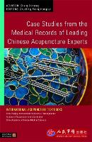 Case Studies from the Medical Records of Leading Chinese Acupuncture Experts - International Acupuncture Textbooks (Paperback)