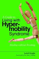 A Guide to Living with Hypermobility Syndrome: Bending Without Breaking (Paperback)