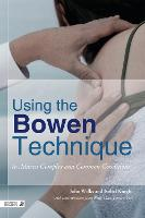 Using the Bowen Technique to Address Complex and Common Conditions (Paperback)