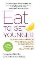 Eat to Get Younger: Tackling Inflammation and Other Ageing Processes for a Longer, Healthier Life (Paperback)