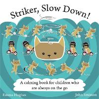 Striker, Slow Down!: A Calming Book for Children Who are Always on the Go (Hardback)