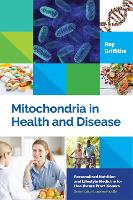 Mitochondria in Health and Disease - Personalized Nutrition and Lifestyle Medicine for Healthcare Practitioners (Hardback)