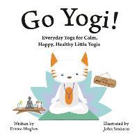 Go Yogi!: Everyday Yoga for Calm, Happy, Healthy Little Yogis (Hardback)