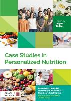 Case Studies in Personalized Nutrition - Personalized Nutrition and Lifestyle Medicine for Healthcare Practitioners (Hardback)
