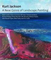 Kurt Jackson: A New Genre of Landscape Painting (Hardback)