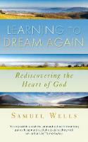 Learning to Dream Again: Rediscovering the heart of God (Paperback)