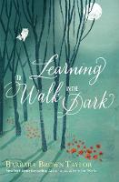 Learning to Walk in the Dark: Because God often shows up at night (Hardback)