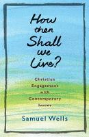 How Then Shall We Live?: Christian engagement with contemporary issues (Paperback)