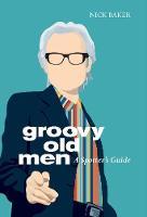 Groovy Old Men: A Spotter's Guide (Hardback)