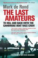 Last Amateurs: To Hell and Back with the Cambridge Boat Race Crew (Paperback)