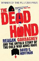 The Dead Hand: Reagan, Gorbachev and the Untold Story of the Cold War Arms Race. (Hardback)