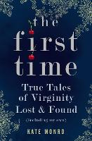 The First Time: True Tales of Virginity Lost and Found (Including My Own) (Paperback)