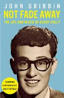 Not Fade Away: The Life and Music of Buddy Holly (Paperback)