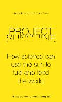 Project Sunshine: How science can use the sun to fuel and feed the world (Hardback)