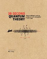 30-Second Quantum Theory: The 50 most thought-provoking quantum concepts, each explained in half a minute - 30-Second (Hardback)