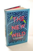 The New Wild: Why invasive species will be nature's salvation (Hardback)
