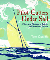 Pilot Cutters Under Sail: Pilots and Pilotage in Britain and Northern Europe (Hardback)