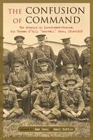 The Confusion of Command: The Memoirs of Lieutenant-General Sir Thomas D'Oyly 'Snowball' Snow 1914 -1918 (Hardback)